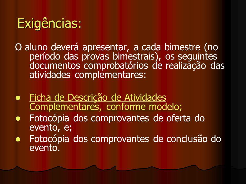 Exigências: O aluno deverá apresentar, a cada bimestre (no período das provas bimestrais), os seguintes documentos comprobatórios de realização das at