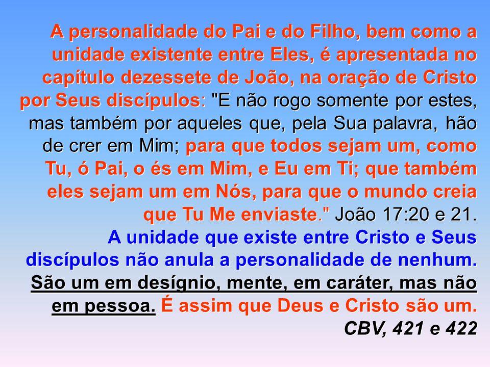 A personalidade do Pai e do Filho, bem como a unidade existente entre Eles, é apresentada no capítulo dezessete de João, na oração de Cristo por Seus