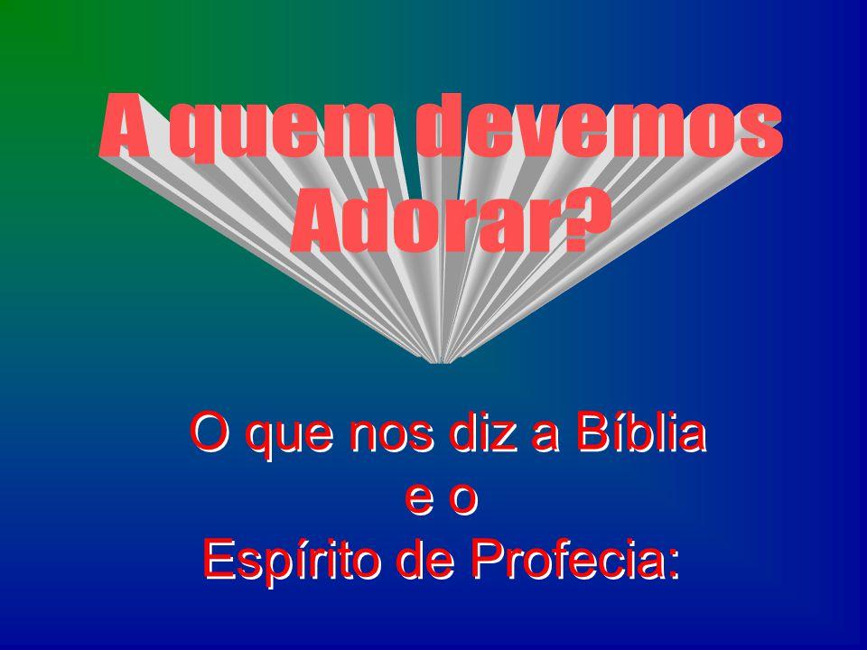 O que nos diz a Bíblia e o Espírito de Profecia: O que nos diz a Bíblia e o Espírito de Profecia: