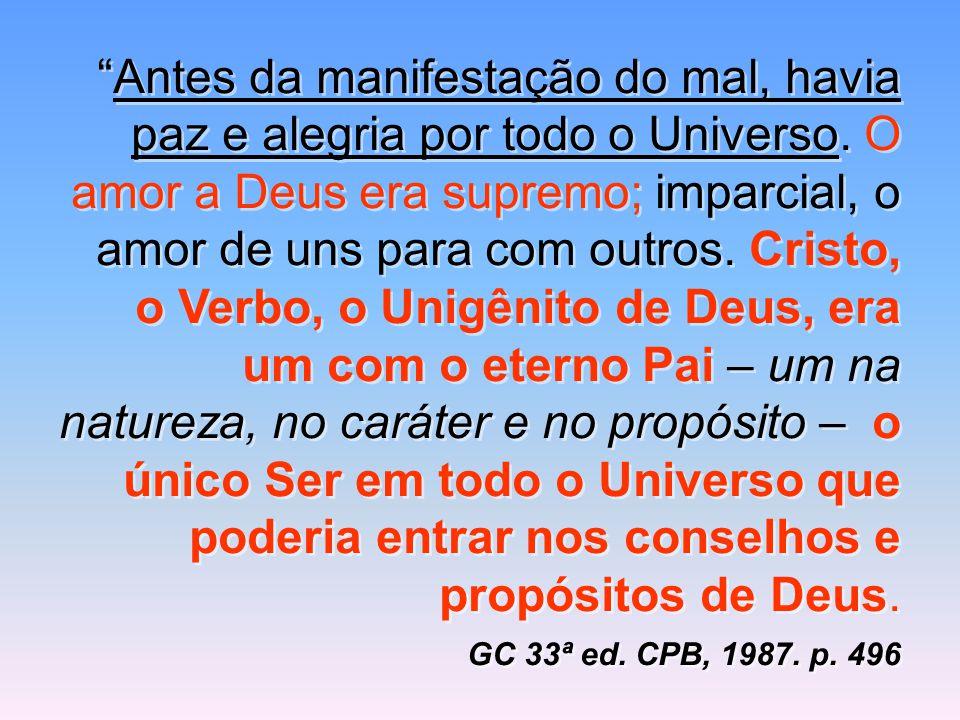 """""""Antes da manifestação do mal, havia paz e alegria por todo o Universo. O amor a Deus era supremo; imparcial, o amor de uns para com outros. Cristo, o"""