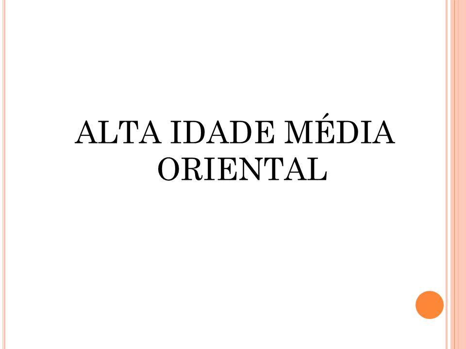 ALTA IDADE MÉDIA ORIENTAL