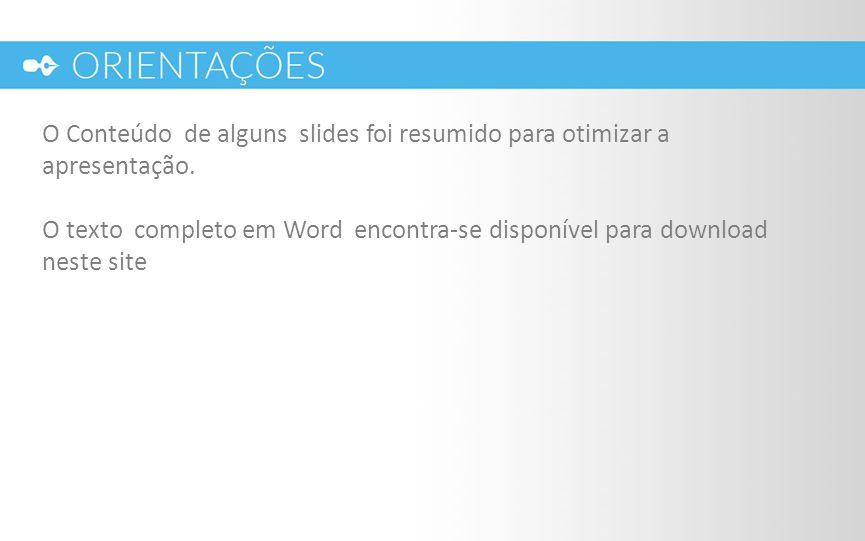 O Conteúdo de alguns slides foi resumido para otimizar a apresentação. O texto completo em Word encontra-se disponível para download neste site