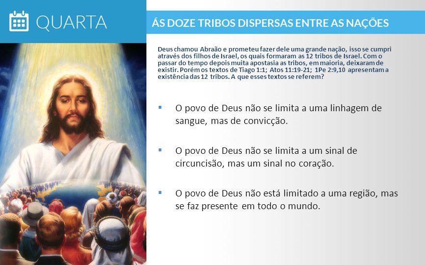  O povo de Deus não se limita a uma linhagem de sangue, mas de convicção.  O povo de Deus não se limita a um sinal de circuncisão, mas um sinal no c