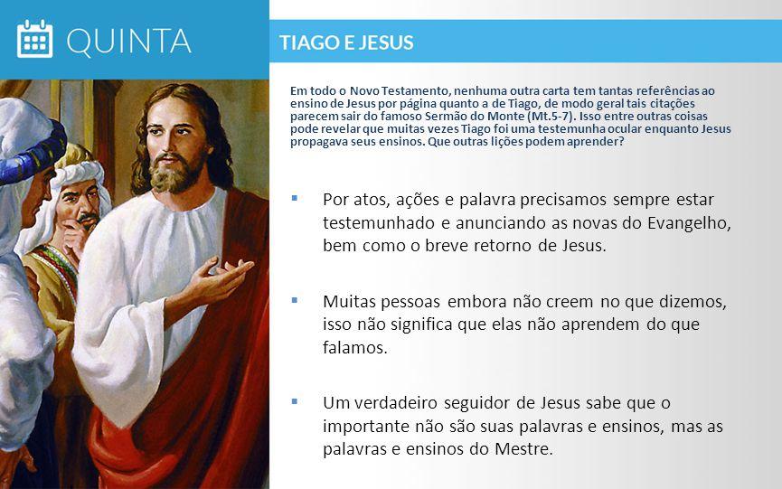  Por atos, ações e palavra precisamos sempre estar testemunhado e anunciando as novas do Evangelho, bem como o breve retorno de Jesus.
