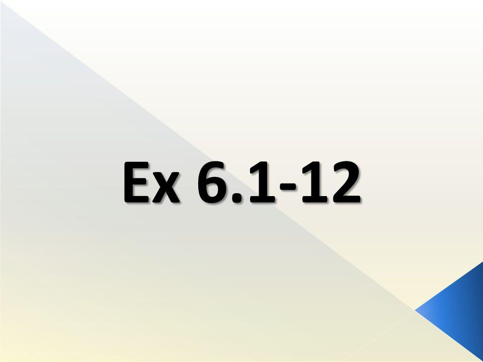 Ex 6.1-12