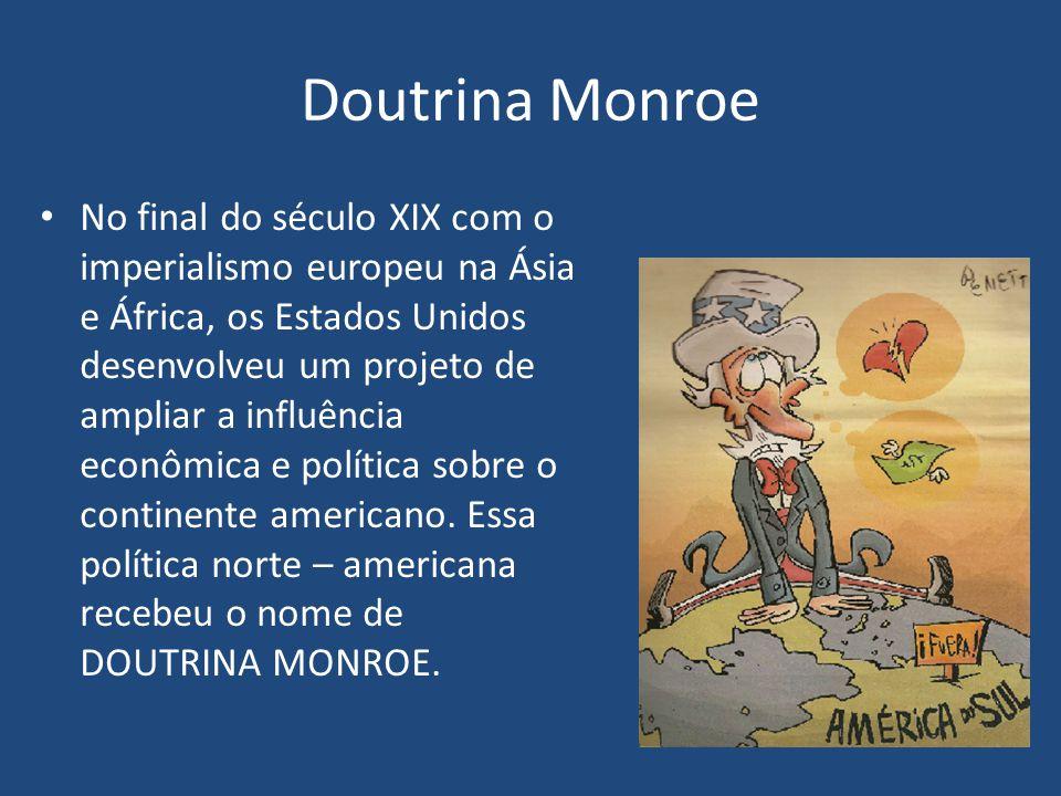 Doutrina Monroe No final do século XIX com o imperialismo europeu na Ásia e África, os Estados Unidos desenvolveu um projeto de ampliar a influência econômica e política sobre o continente americano.