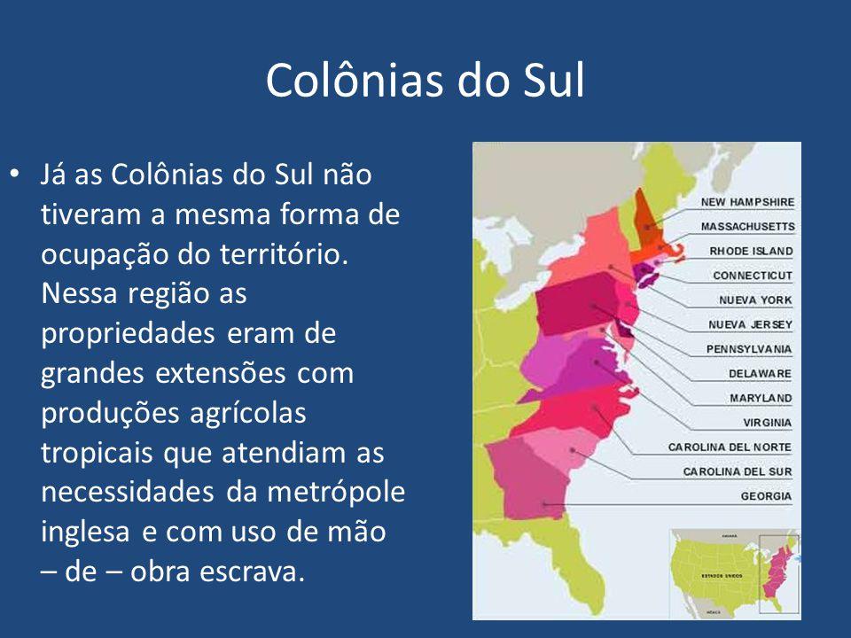 Colônias do Sul Já as Colônias do Sul não tiveram a mesma forma de ocupação do território.