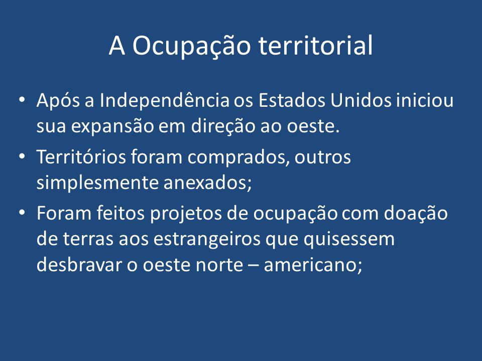 A Ocupação territorial Após a Independência os Estados Unidos iniciou sua expansão em direção ao oeste.