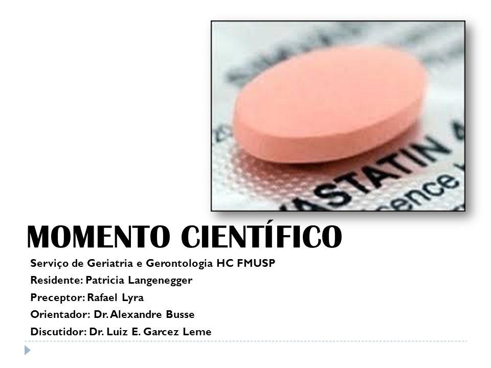 MOMENTO CIENTÍFICO Serviço de Geriatria e Gerontologia HC FMUSP Residente: Patricia Langenegger Preceptor: Rafael Lyra Orientador: Dr.