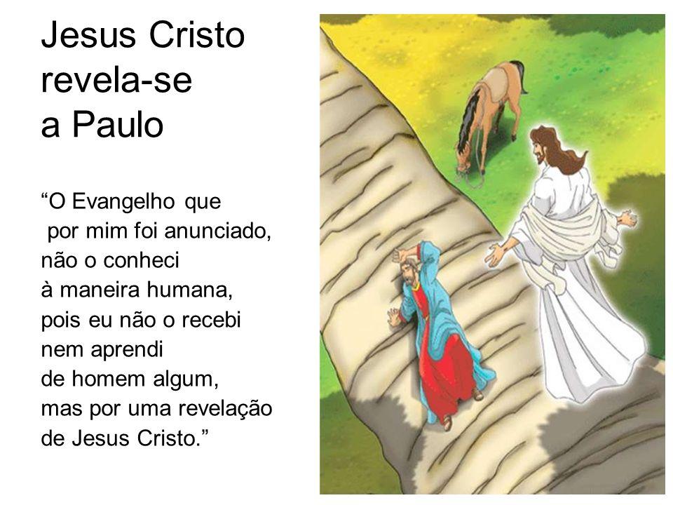 Jesus Cristo revela-se a Paulo O Evangelho que por mim foi anunciado, não o conheci à maneira humana, pois eu não o recebi nem aprendi de homem algum, mas por uma revelação de Jesus Cristo.