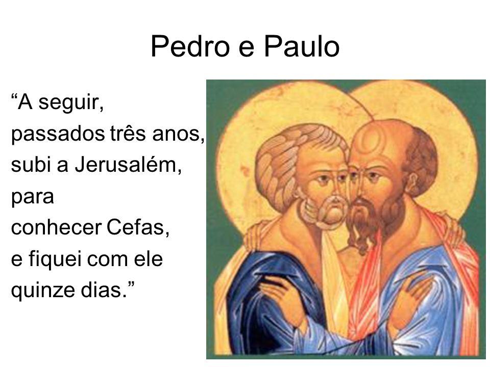 Pedro e Paulo A seguir, passados três anos, subi a Jerusalém, para conhecer Cefas, e fiquei com ele quinze dias.