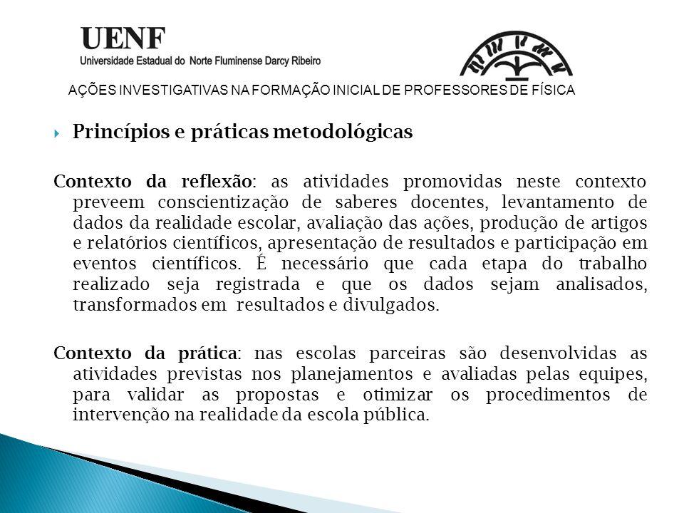  Princípios e práticas metodológicas Contexto da reflexão: as atividades promovidas neste contexto preveem conscientização de saberes docentes, levan