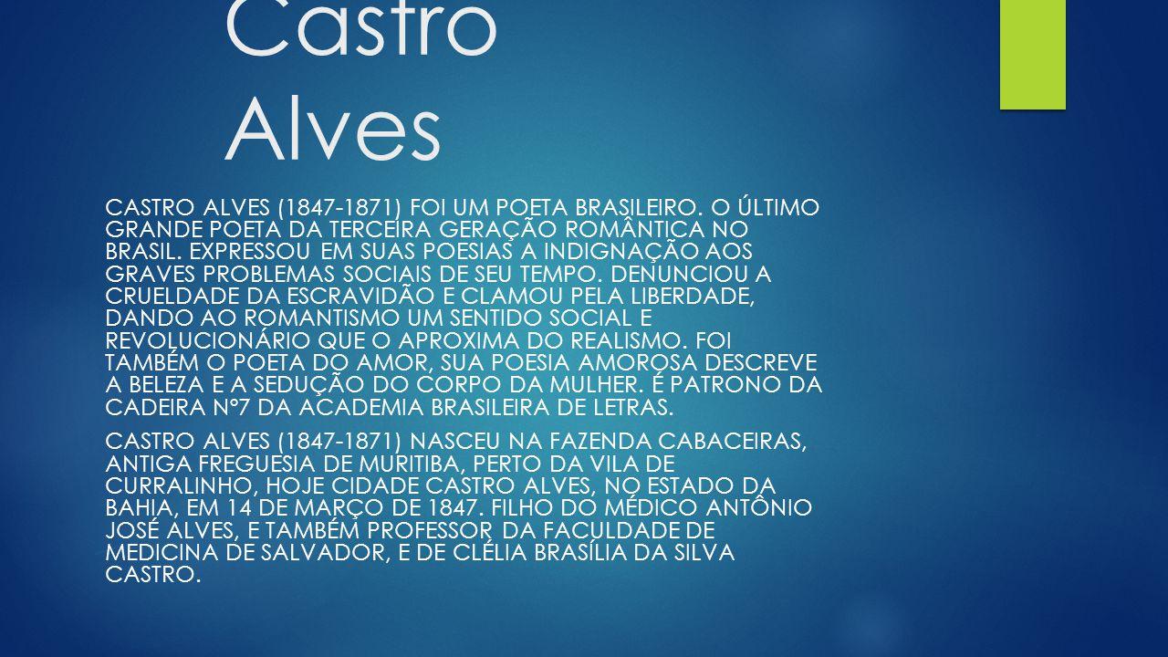 Castro Alves CASTRO ALVES (1847-1871) FOI UM POETA BRASILEIRO.