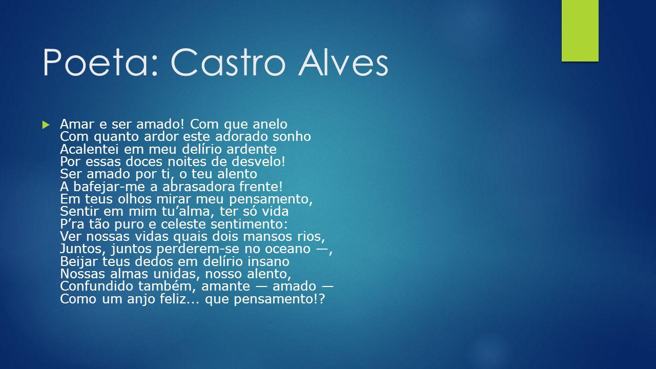 Poeta: Castro Alves  Amar e ser amado.