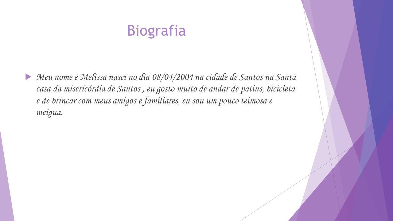 Biografia  Meu nome é Melissa nasci no dia 08/04/2004 na cidade de Santos na Santa casa da misericórdia de Santos, eu gosto muito de andar de patins, bicicleta e de brincar com meus amigos e familiares, eu sou um pouco teimosa e meigua.