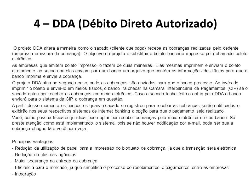 4 – DDA (Débito Direto Autorizado) O projeto DDA altera a maneira como o sacado (cliente que paga) recebe as cobranças realizadas pelo cedente (empressa emissora da cobrança).
