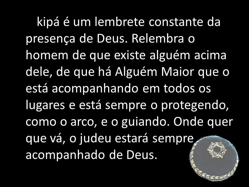 A kipá é um lembrete constante da presença de Deus.
