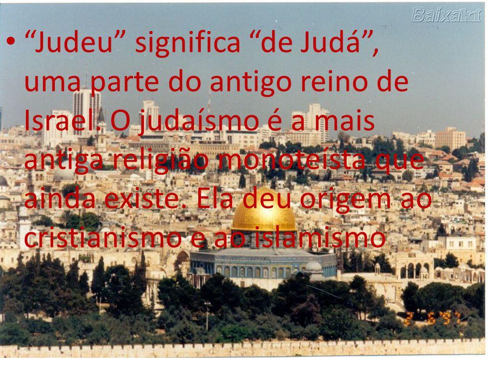 Judeu significa de Judá , uma parte do antigo reino de Israel.