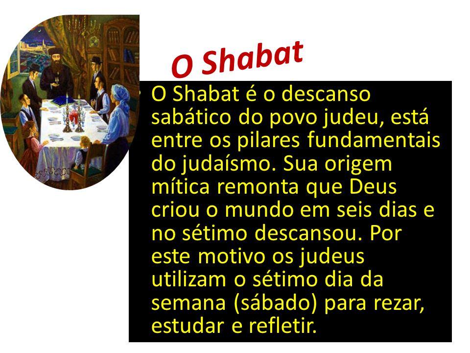 O Shabat O Shabat é o descanso sabático do povo judeu, está entre os pilares fundamentais do judaísmo.