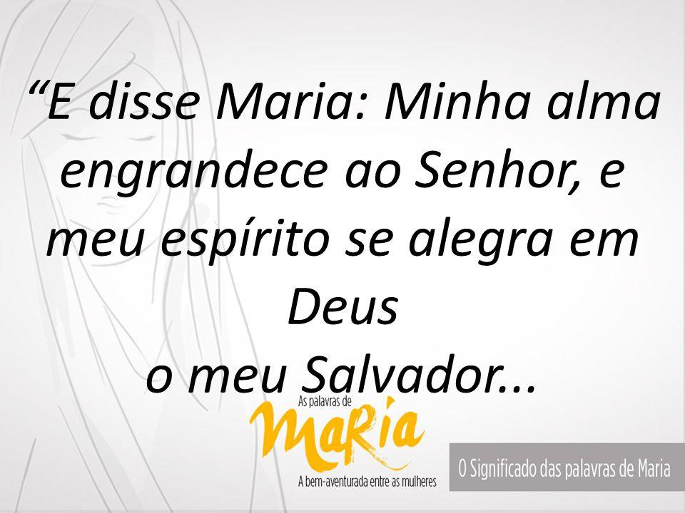 """""""E disse Maria: Minha alma engrandece ao Senhor, e meu espírito se alegra em Deus o meu Salvador..."""