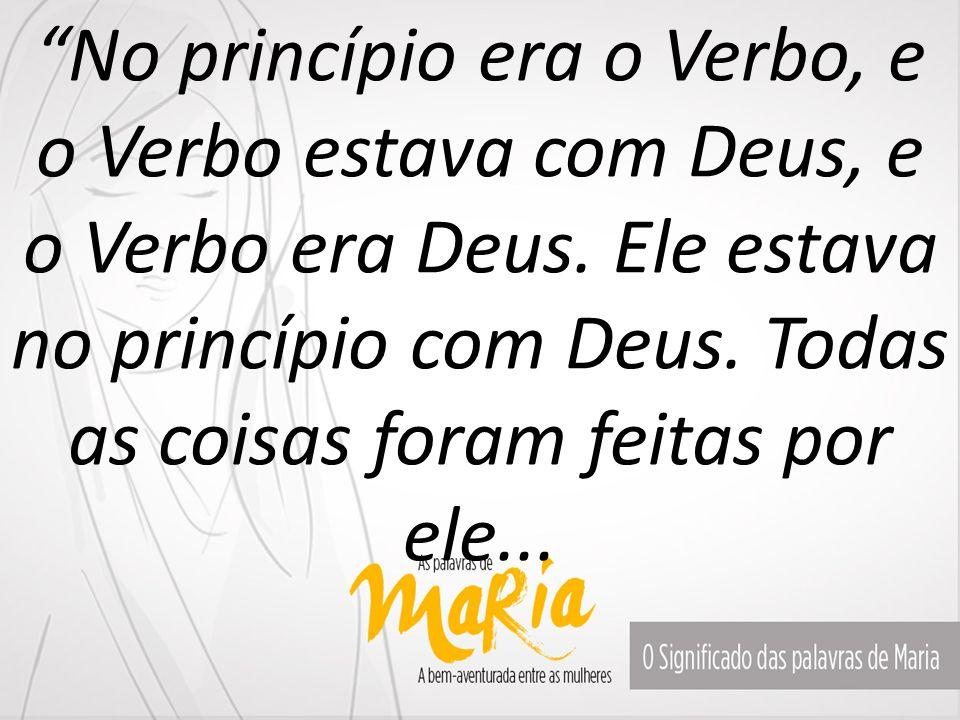"""""""No princípio era o Verbo, e o Verbo estava com Deus, e o Verbo era Deus. Ele estava no princípio com Deus. Todas as coisas foram feitas por ele..."""