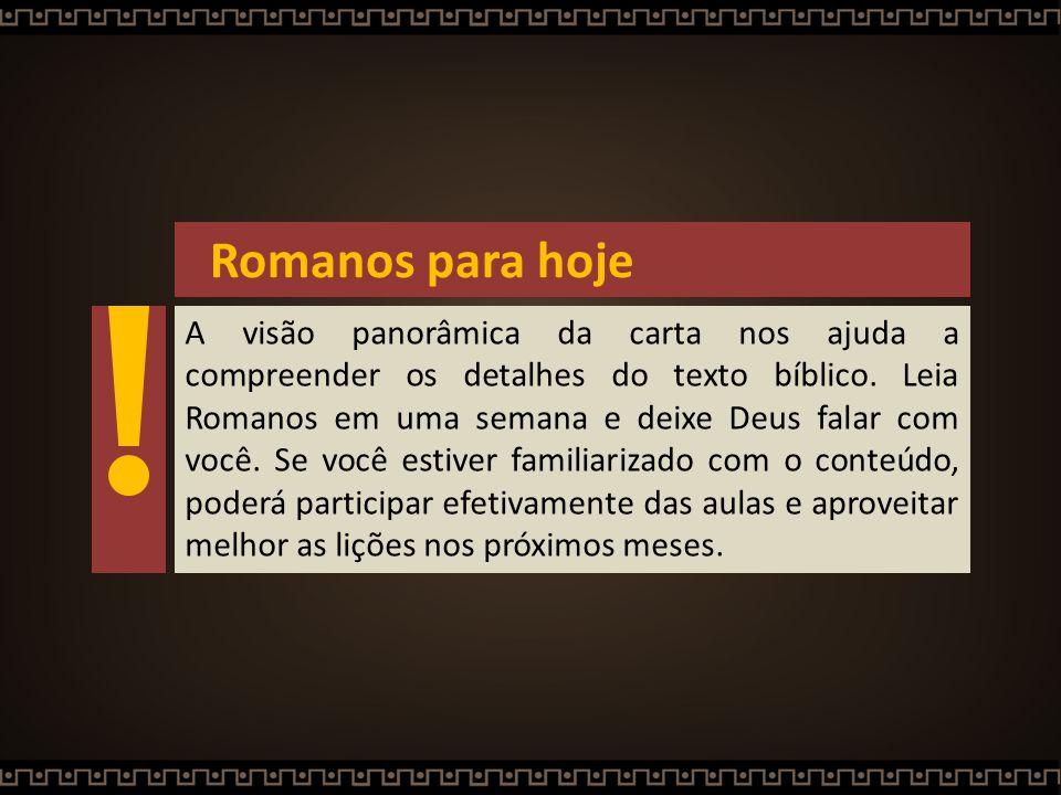 Romanos para hoje A visão panorâmica da carta nos ajuda a compreender os detalhes do texto bíblico. Leia Romanos em uma semana e deixe Deus falar com