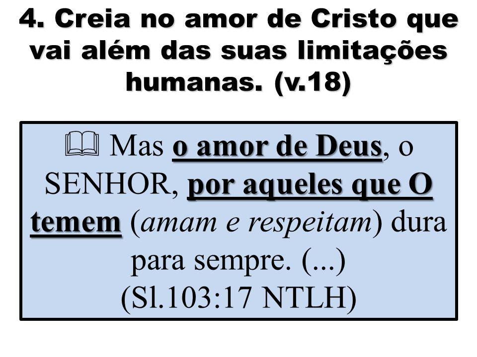 4. Creia no amor de Cristo que vai além das suas limitações humanas.