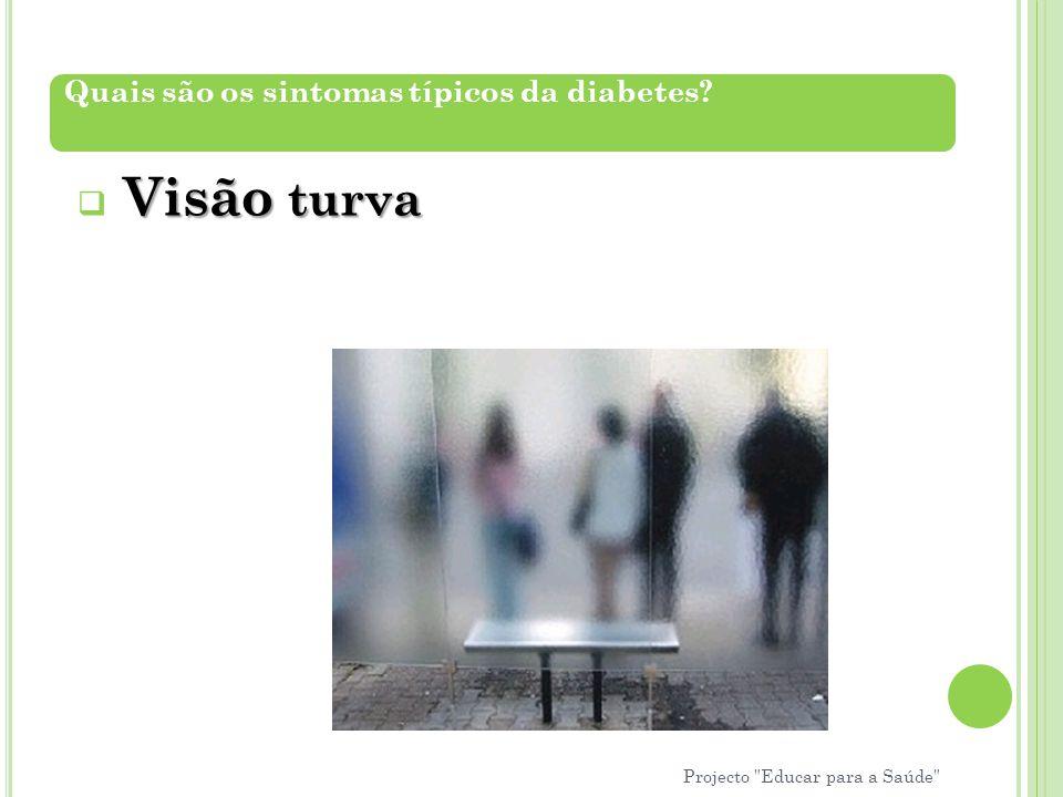 Visão turva  Visão turva Quais são os sintomas típicos da diabetes? Projecto