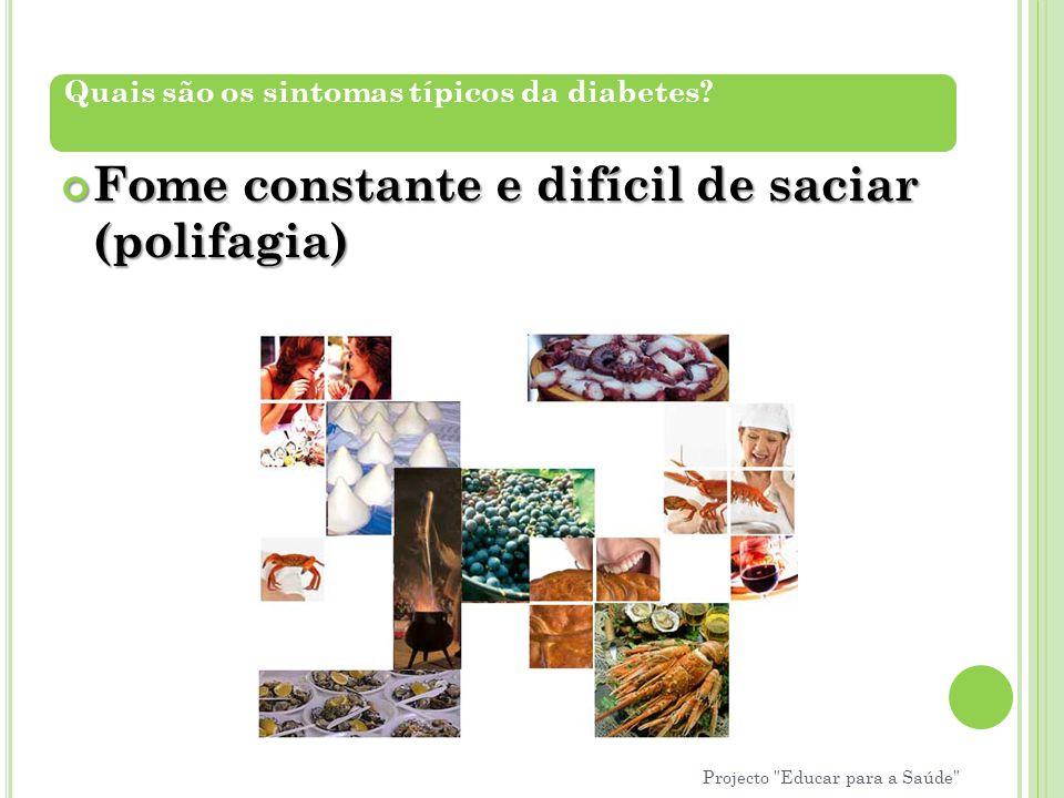 Fome constante e difícil de saciar (polifagia) Quais são os sintomas típicos da diabetes? Projecto