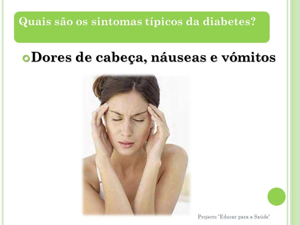 Quais são os sintomas típicos da diabetes? Dores de cabeça, náuseas e vómitos Projecto