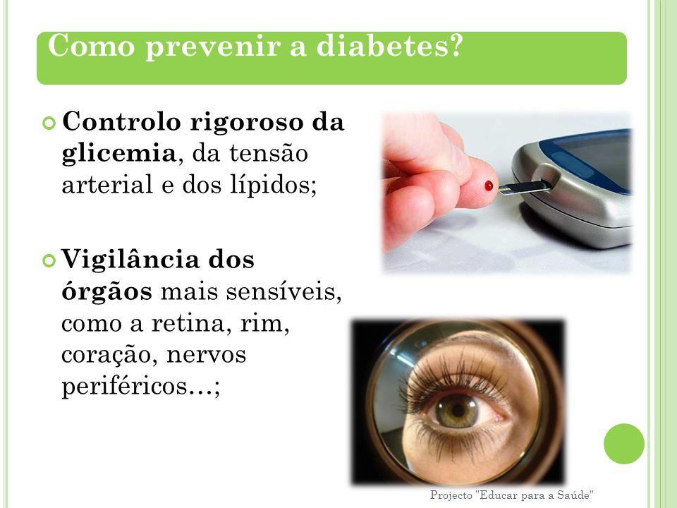 Controlo rigoroso da glicemia, da tensão arterial e dos lípidos; Vigilância dos órgãos mais sensíveis, como a retina, rim, coração, nervos periféricos