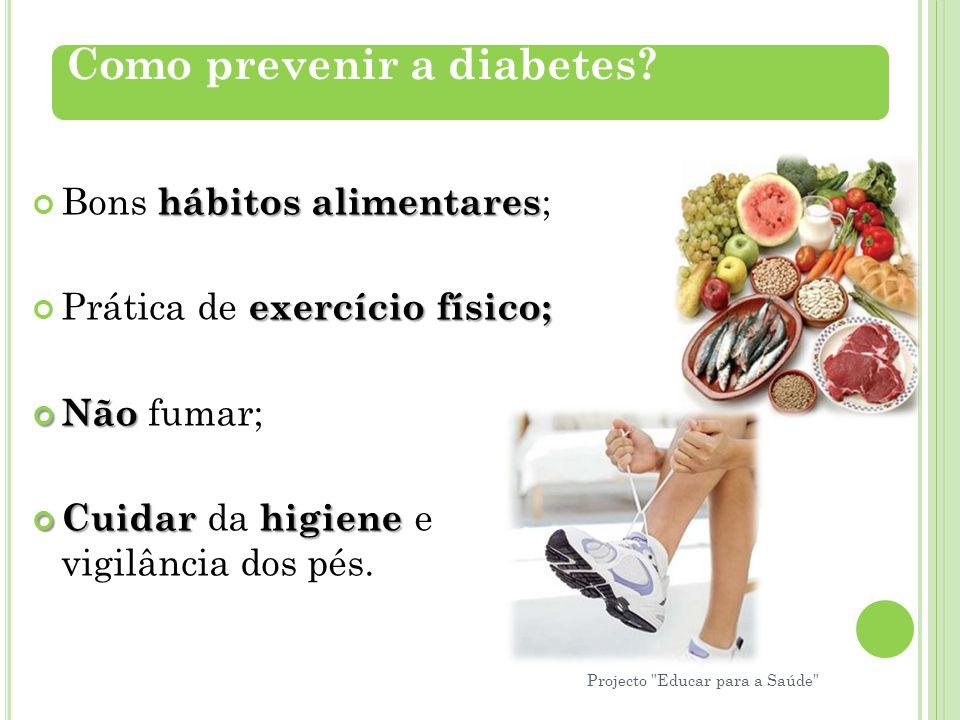 hábitos alimentares Bons hábitos alimentares ; exercício físico; Prática de exercício físico; Não Não fumar; Cuidarhigiene Cuidar da higiene e vigilân