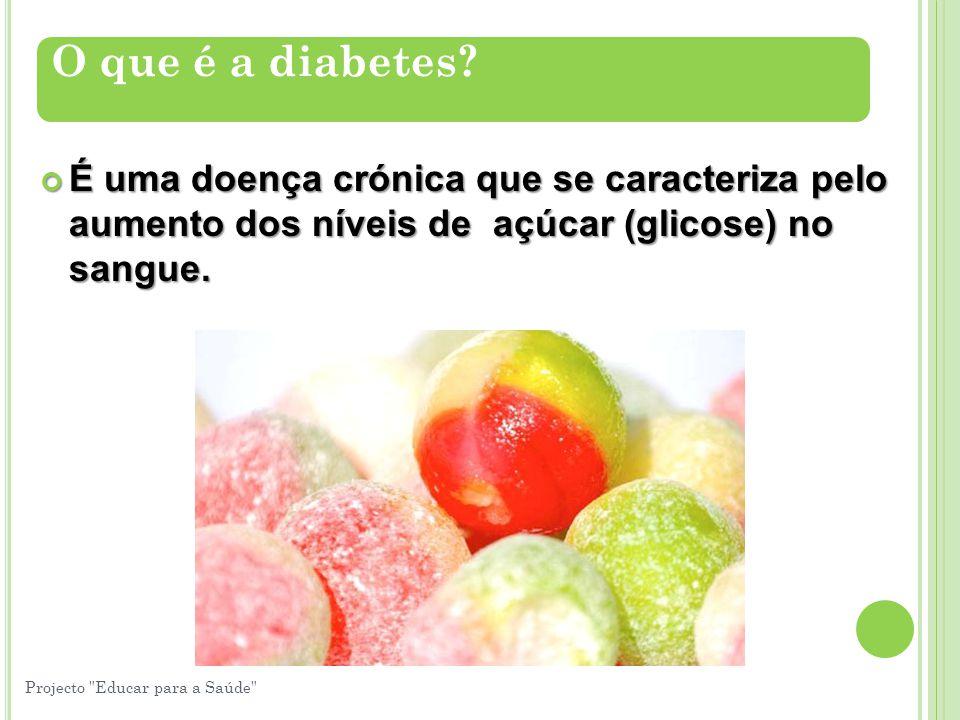 É uma doença crónica que se caracteriza pelo aumento dos níveis de açúcar (glicose) no sangue. O que é a diabetes? Projecto