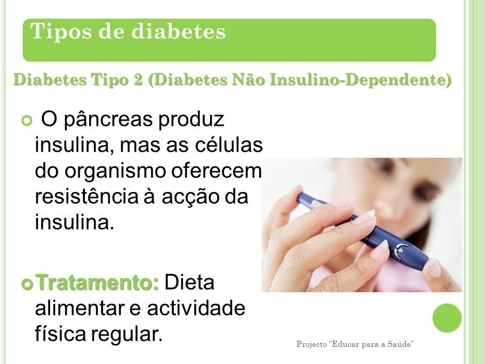 O pâncreas produz insulina, mas as células do organismo oferecem resistência à acção da insulina. Tratamento: Tratamento: Dieta alimentar e actividade