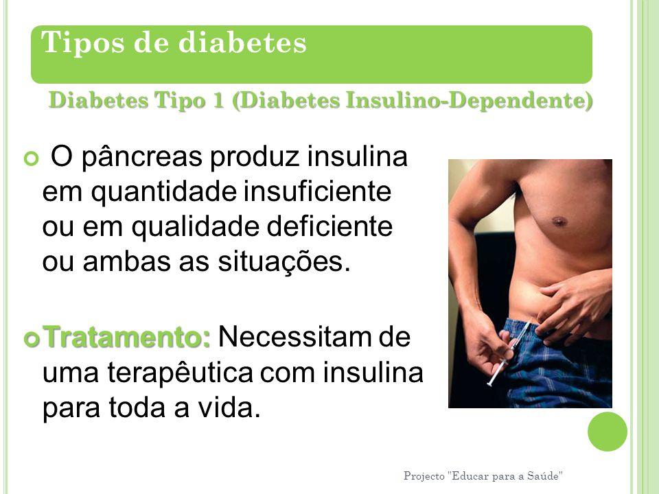 O pâncreas produz insulina em quantidade insuficiente ou em qualidade deficiente ou ambas as situações. Tratamento: Tratamento: Necessitam de uma tera