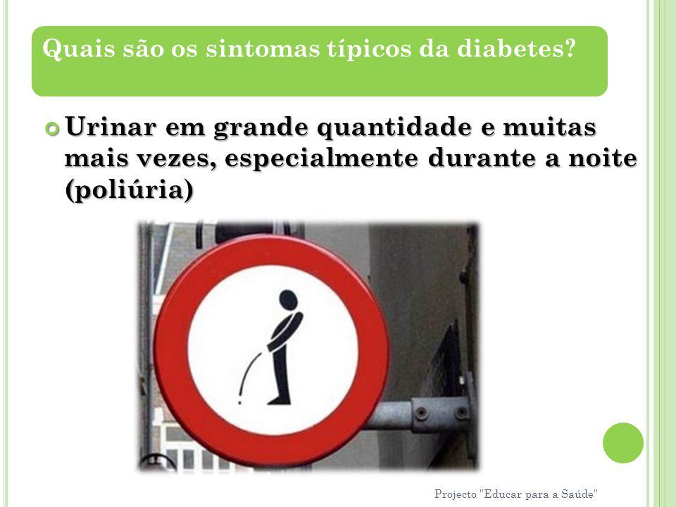 Urinar em grande quantidade e muitas mais vezes, especialmente durante a noite (poliúria) Quais são os sintomas típicos da diabetes? Projecto