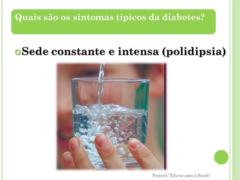 Sede constante e intensa (polidipsia) Quais são os sintomas típicos da diabetes? Projecto