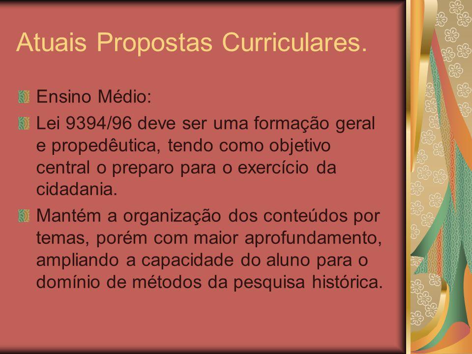 Atuais Propostas Curriculares. Ensino Médio: Lei 9394/96 deve ser uma formação geral e propedêutica, tendo como objetivo central o preparo para o exer