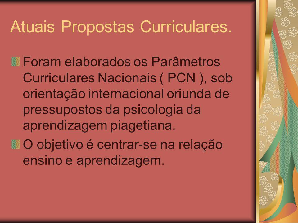 Atuais Propostas Curriculares. Foram elaborados os Parâmetros Curriculares Nacionais ( PCN ), sob orientação internacional oriunda de pressupostos da