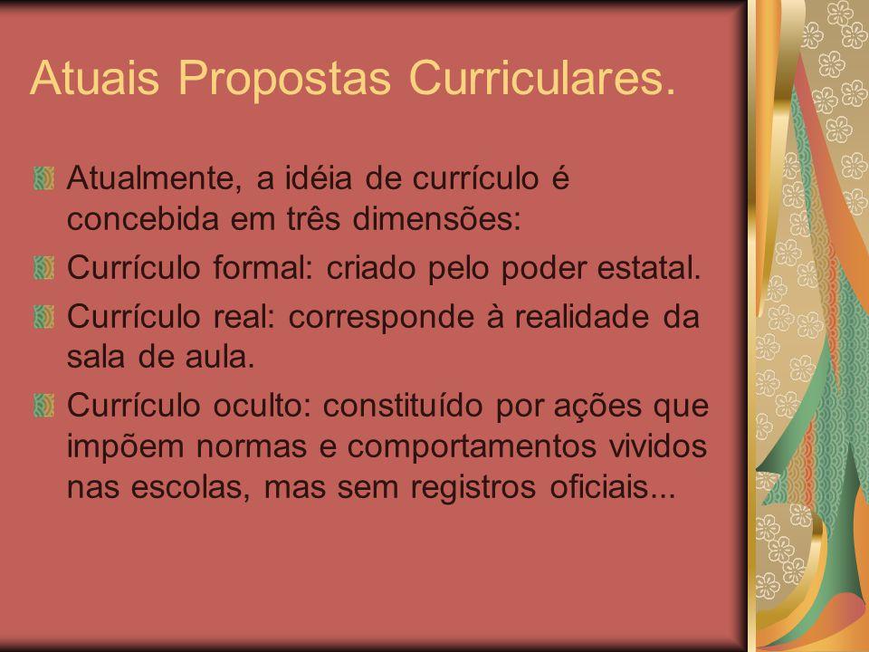 Atuais Propostas Curriculares. Atualmente, a idéia de currículo é concebida em três dimensões: Currículo formal: criado pelo poder estatal. Currículo