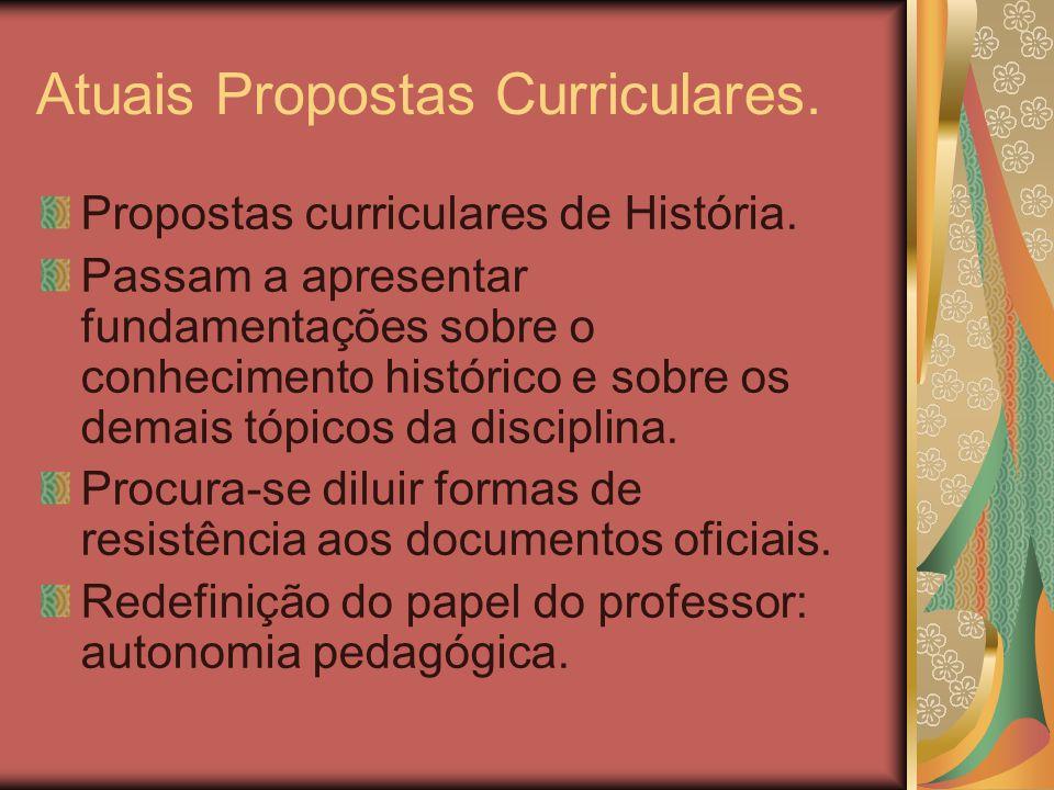 Atuais Propostas Curriculares. Propostas curriculares de História. Passam a apresentar fundamentações sobre o conhecimento histórico e sobre os demais