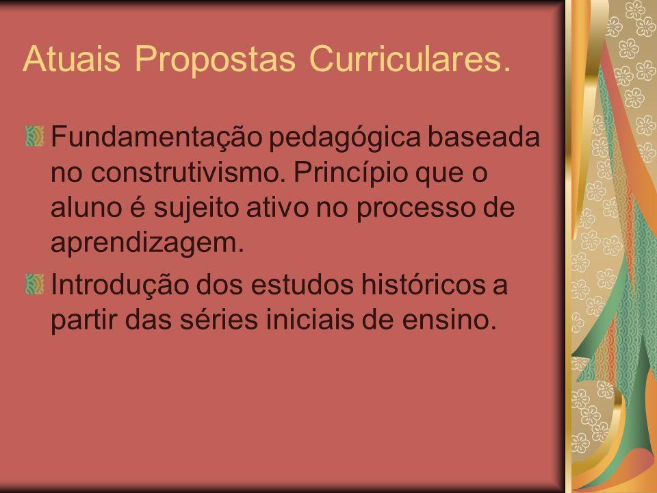 Atuais Propostas Curriculares. Fundamentação pedagógica baseada no construtivismo. Princípio que o aluno é sujeito ativo no processo de aprendizagem.