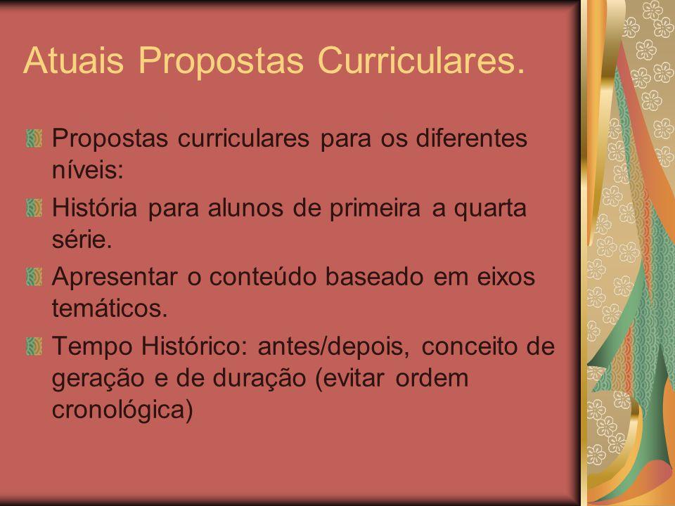 Atuais Propostas Curriculares. Propostas curriculares para os diferentes níveis: História para alunos de primeira a quarta série. Apresentar o conteúd