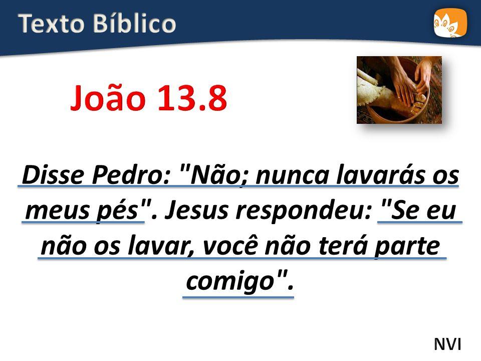 Disse Pedro: Não; nunca lavarás os meus pés .