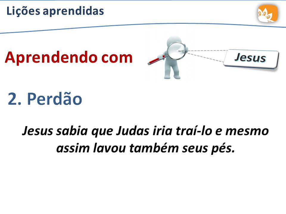 Jesus sabia que Judas iria traí-lo e mesmo assim lavou também seus pés.