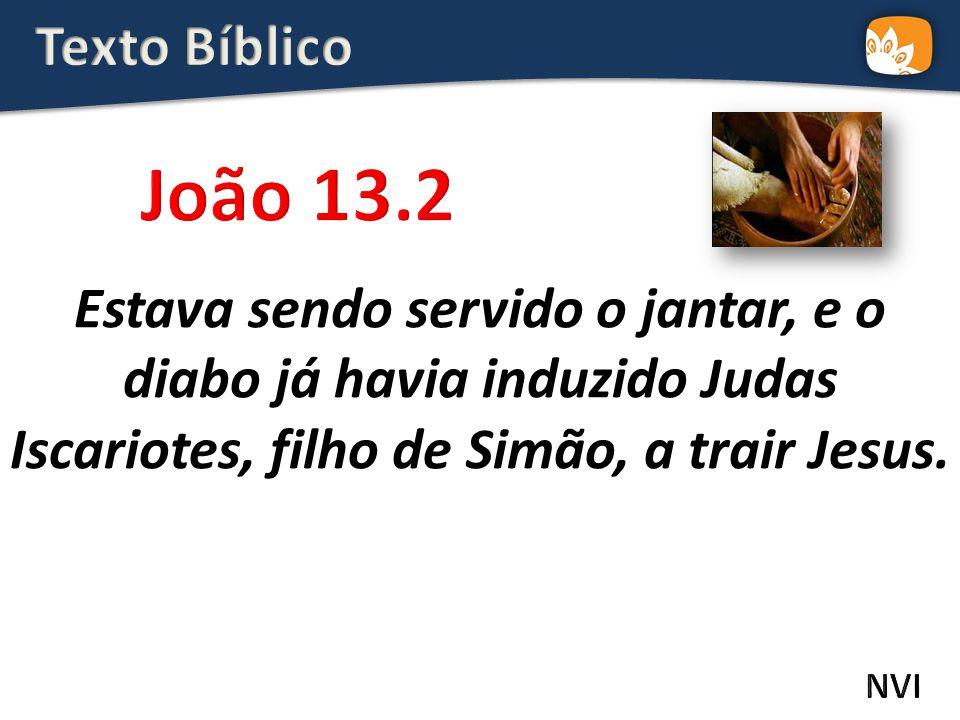 Estava sendo servido o jantar, e o diabo já havia induzido Judas Iscariotes, filho de Simão, a trair Jesus.