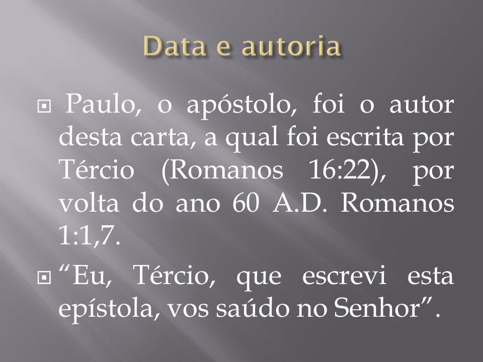 """ Paulo, o apóstolo, foi o autor desta carta, a qual foi escrita por Tércio (Romanos 16:22), por volta do ano 60 A.D. Romanos 1:1,7.  """"Eu, Tércio, qu"""