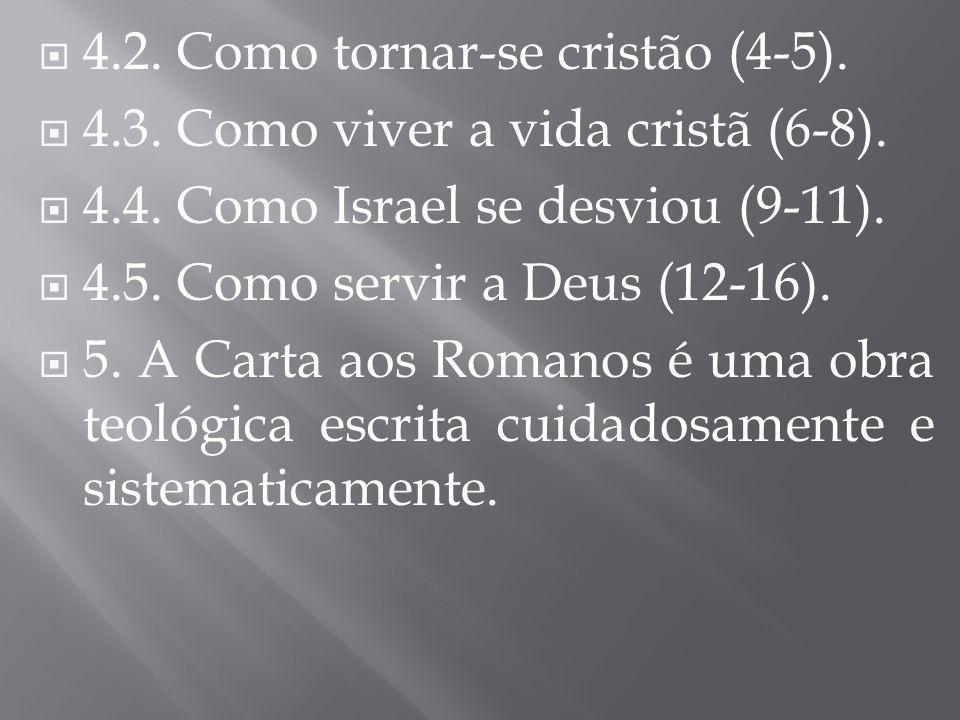  4.2. Como tornar-se cristão (4-5).  4.3. Como viver a vida cristã (6-8).  4.4. Como Israel se desviou (9-11).  4.5. Como servir a Deus (12-16). 