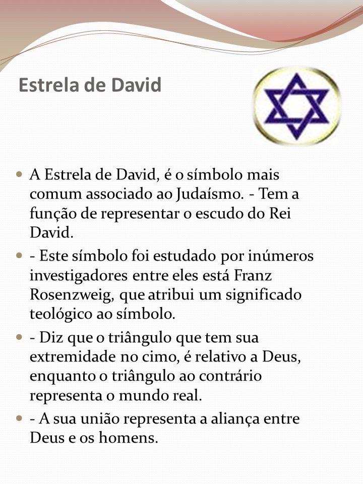 Estrela de David A Estrela de David, é o símbolo mais comum associado ao Judaísmo. - Tem a função de representar o escudo do Rei David. - Este símbolo