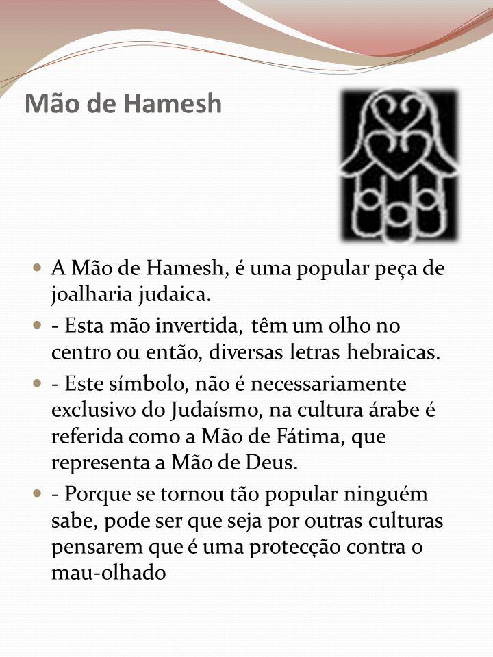 Mão de Hamesh A Mão de Hamesh, é uma popular peça de joalharia judaica. - Esta mão invertida, têm um olho no centro ou então, diversas letras hebraica
